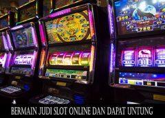Bermain Judi Slot Online Dan Dapat Untung