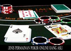 Jenis Permainan Poker Online Uang Asli