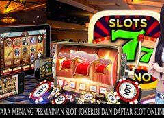 Cara Menang Permainan Slot Joker123 dan Daftar Slot Online