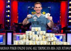 Taruhan Poker Online Uang Asli Terpercaya Bisa Jadi Jutawan
