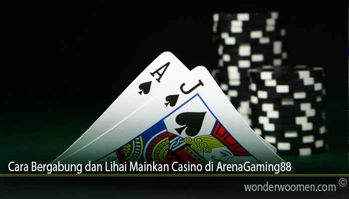 Cara Bergabung dan Lihai Mainkan Casino di ArenaGaming88