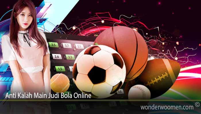 Anti Kalah Main Judi Bola Online